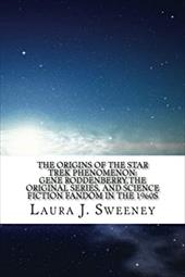 The Origins of the Star Trek Phenomenon: Gene Roddenberry, the Original Series, and Science Fiction Fandom in the 1960s 22973159