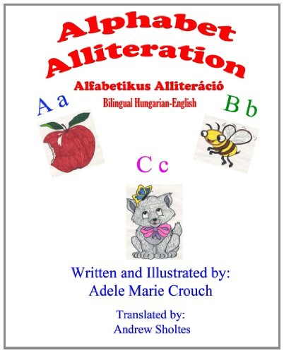 Alphabet Alliteration Bilingual Hungarian English 9781478223146