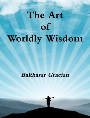 The Art of Worldly Wisdom 9781478227564