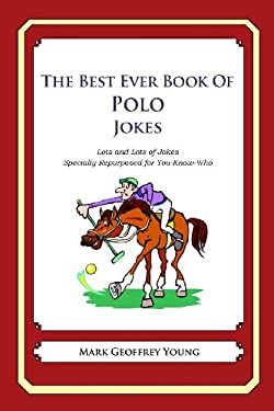 The Best Ever Book of Polo Jokes: Lots and Lots of Jokes Specially Repurposed for You-Know-Who