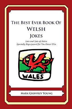 The Best Ever Book of Welsh Jokes: Lots and Lots of Jokes Specially Repurposed for You-Know-Who