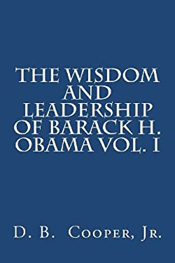 The wisdom and leadership of Barack H. Obama, Vol. I (Volume 1)