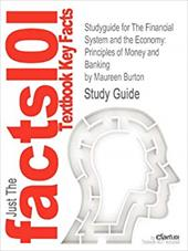Studyguide for The Financial System and the Economy: Principles of Money and Banking by Maureen Burton, ISBN 9780765622464 20141118