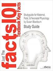 Studyguide for Maternal, Fetal, & Neonatal Physiology by Susan Blackburn, ISBN 9781437716238 20014859