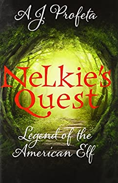 Nelkie's Quest: Legend of the American Elf  by A J Profeta