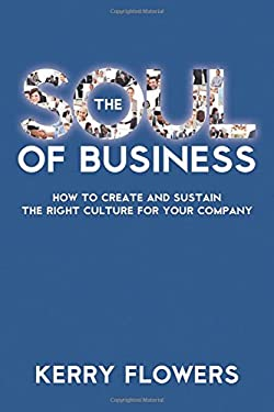 The Soul of Business: How to Create and Sustain the Right Culture for Your Company