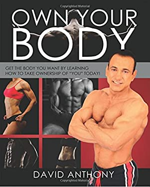 """Own Your Body: Get the body you want by learning how to take ownership of """"YOU"""" today!"""