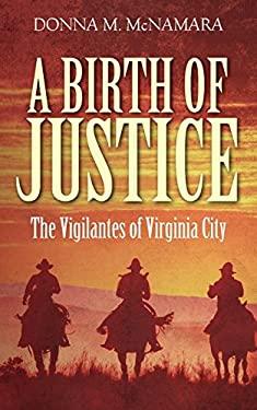 A Birth of Justice: The Vigilantes of Virginia City