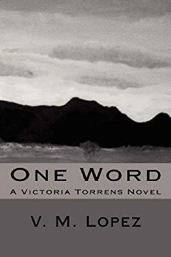One Word: A Victoria Torrens Novel (Volume 1) 9781479127399