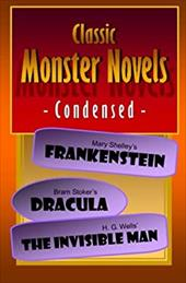Classic Monster Novels Condensed: Mary Shelley's Frankenstein, Bram Stoker's Dracula, H. G. Wells' The Invisible Man 22973161