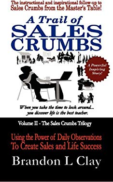 A Trail of Sales Crumbs: Using the Power of Daily Observations to Create Sales and Life Success (Volume 2)