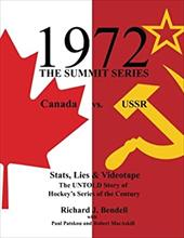1972 THE SUMMIT SERIES: Canada vs. USSR, Stats, Lies and Videotape, The UNTOLD Story of Hockey's Series of the Century 22976425
