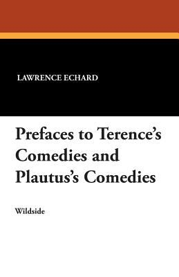 Prefaces to Terence's Comedies and Plautus's Comedies