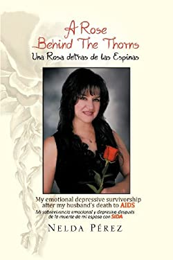A Rose Behind the Thorns: My Emotional Depressive Survivorship After My Husband's Death to AIDS Mi Sobrevivencia Emocional Y Depresiva Despues De La M 9781479712700