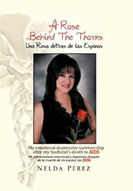A Rose Behind the Thorns: My Emotional Depressive Survivorship After My Husband's Death to AIDS Mi Sobrevivencia Emocional Y Depresiva Despues De La M 9781479712717
