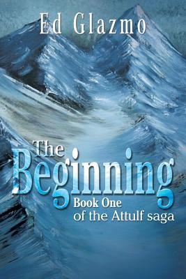 Beginning : Book One of the Attulf Saga