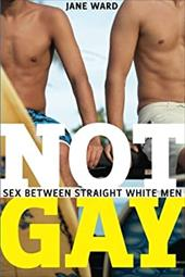 Not Gay: Sex between Straight White Men (Sexual Cultures) 22676048