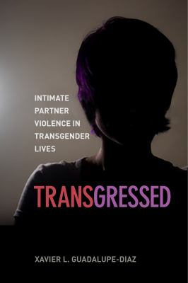 Transgressed: Intimate Partner Violence in Transgender Lives