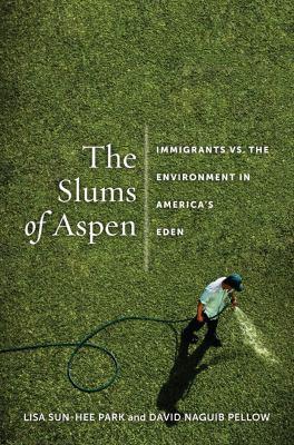 The Slums of Aspen: Immigrants vs. the Environment in America's Eden