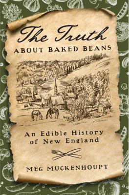 The Truth about Baked Beans: An Edible History of New England (Washington Mews Books (6))