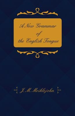 A New Grammar of the English Tongue - With Chapters on Composition, Versification, Paraphrasing and Punctuation