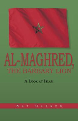 Al-Maghred, the Barbary Lion: A Look at Islam 9781475903423