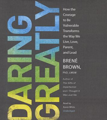 Daring Greatly: How the Courage to Be Vulnerable Transforms the Way We Live, Love, Parent, and Lead 9781470814755