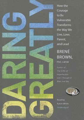 Daring Greatly: How the Courage to Be Vulnerable Transforms the Way We Live, Love, Parent, and Lead 9781470814762