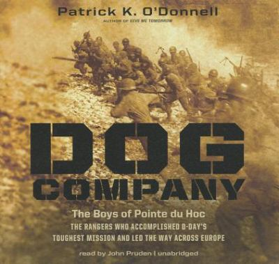 Dog Company: The Boys of Pointe Du Hoc--The Rangers Who Landed at D-Day and Fought Across Europe 9781470809638