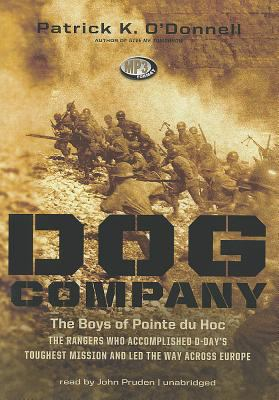 Dog Company: The Boys of Pointe Du Hoc--The Rangers Who Landed at D-Day and Fought Across Europe 9781470809645