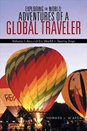 Exploring the World: Adventures of a Global Traveler: Volume I: Around the World in Twenty Days 21110466