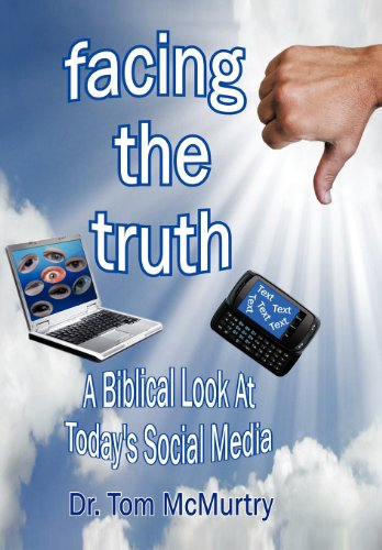 Facing the Truth: A Biblical Look at Today's Social Media 9781477240151