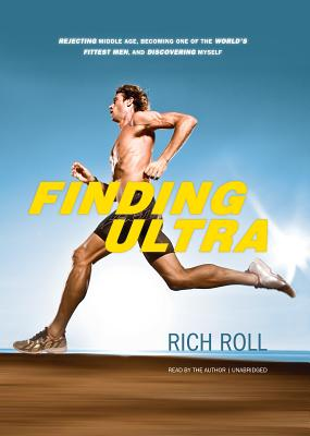 Finding Ultra: Rejecting Middle Age, Becoming One of the World's Fittest Men, and Discovering Myself 9781470809751
