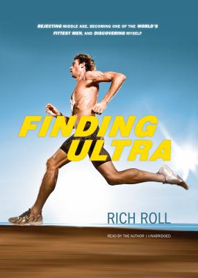Finding Ultra: Rejecting Middle Age, Becoming One of the World's Fittest Men, and Discovering Myself 9781470809768