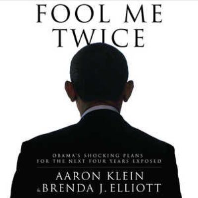 Fool Me Twice: Obama's Shocking Plans for the Next Four Years Exposed 9781470829711