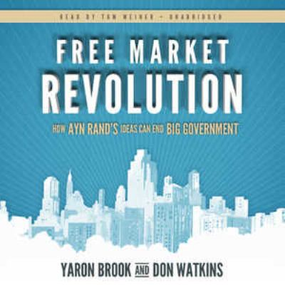 Free Market Revolution: How Ayn Rand's Ideas Can End Big Government 9781470845988
