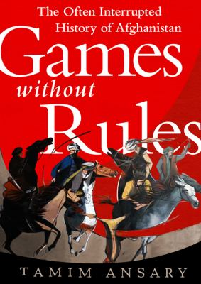 Games Without Rules: The Often-Interrupted History of Afghanistan 9781470846305