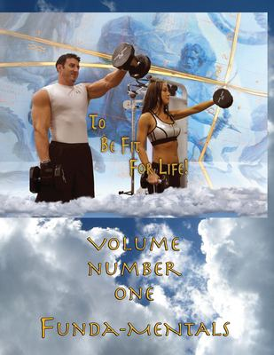 How to Become a Greek God; OR, To Be Fit For Life: Volume #1: Funda-Mentals