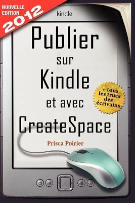 Publier Sur Kindle Et Avec Createspace - Nouvelle Dition 2012