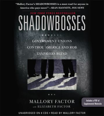 Shadowbosses: Government Unions Control America and Rob Taxpayers Blind 9781478978190