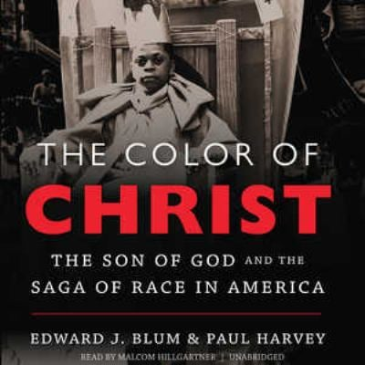 The Color of Christ: The Son of God and the Saga of Race in America 9781470830731