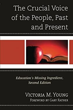 The Crucial Voice of the People, Past and Present: Education S Missing Ingredient 9781475800210
