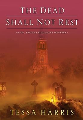 The Dead Shall Not Rest: A Dr. Thomas Silkstone Mystery 9781470826079