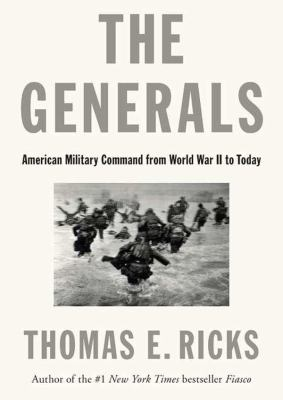 The Generals: American Military Command from World War II to Today 9781470817282