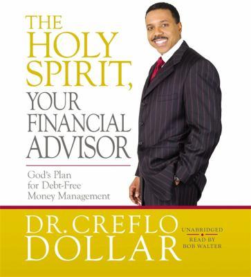 The Holy Spirit, Your Financial Advisor: God's Plan for Debt-Free Money Management 9781478952343