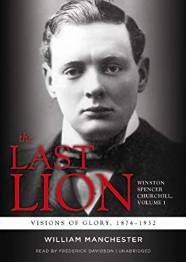 The Last Lion: Winston Spencer Churchill, Vol. 1: Visions of Glory, 1874-1932 9781470812416