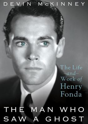 The Man Who Saw a Ghost: The Life and Work of Henry Fonda 9781470832841