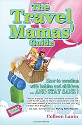 The Travel Mamas' Guide: How to vacation with babies and children...and stay sane! 21851089