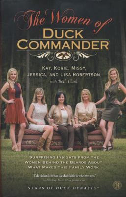 The Women of Duck Commander: Surprising Insights from the Women Behind the Beards about What Makes This Family Work