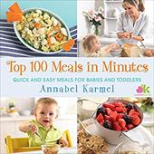Top 100 Meals in Minutes: Quick and Easy Meals for Babies and Toddlers 22297790